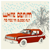 White Denim - No Nee Ta Slode Aln