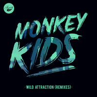 Monkey Kids - Wild Attraction (Remixes)