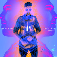 Imad Royal - Bad 4 U (Remixes)