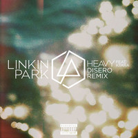 Linkin Park - Heavy (feat. Kiiara) (Disero Remix [Explicit])