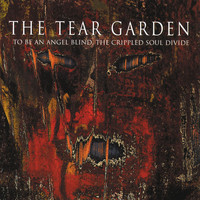 The Tear Garden - To Be An Angel Blind, The Crippled Soul Divide