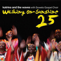 Katrina And The Waves - Walking on Sunshine (with Soweto Gospel Choir) (25th Anniversary Edition)