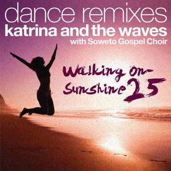 Katrina And The Waves - Walking on Sunshine (with Soweto Gospel Choir) (25th Anniversary Dance Remixes)