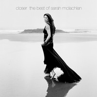 Sarah McLachlan - Closer: The Best of Sarah McLachlan (Deluxe Edition)