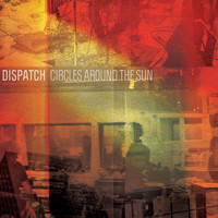 Dispatch - Circles Around The Sun
