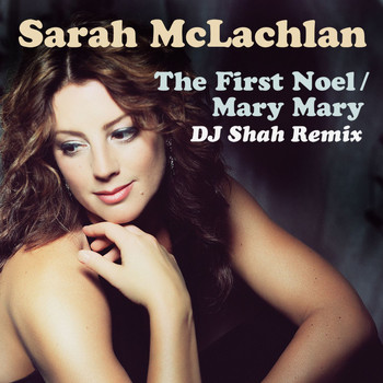 Sarah McLachlan - The First Noel / Mary Mary (DJ Shah Remix)