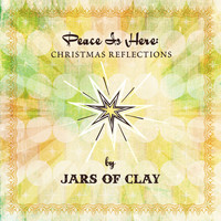 Jars Of Clay - Peace Is Here: Christmas Reflections by Jars Of Clay