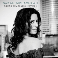 Sarah McLachlan - Loving You Is Easy (Remixes)