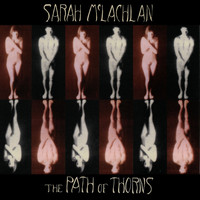 Sarah McLachlan - The Path Of Thorns
