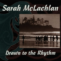 Sarah McLachlan - Drawn To The Rhythm