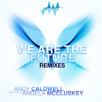 Andy Caldwell - We Are The Future (feat. Angela McCluskey) (Remixes)