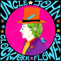 Clockwork Flowers - Uncle John