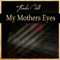 Frankie Valli - My Mother Eyes