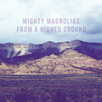 Mighty Magnolias - From A Higher Ground