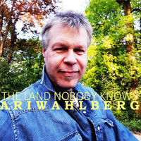 Ari Wahlberg - The Land Nobody Knows