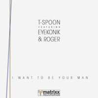 T-Spoon - I Want To Be Your Man (Explicit)