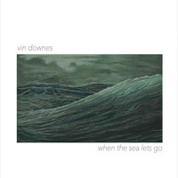 Vin Downes - When the Sea Lets Go