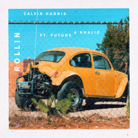 Calvin Harris feat. Future & Khalid - Rollin (Explicit)