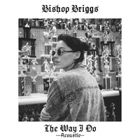 Bishop Briggs - The Way I Do (Acoustic)