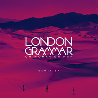 London Grammar - Oh Woman Oh Man (Remix EP)