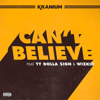 Kranium - Can't Believe (feat. Ty Dolla $ign & WizKid) (Explicit)