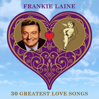Frankie Laine - 30 Greatest Love Songs