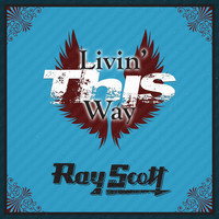 Ray Scott - Livin' This Way