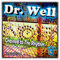 Dr. Well - Chained to the Rhythm