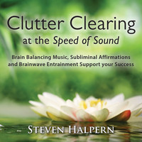 Steven Halpern - Clutter Clearing at the Speed of Sound