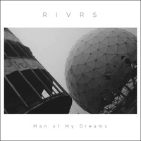 RIVRS - Man Of My Dreams