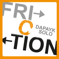 Dapayk solo - Friction