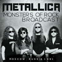 Metallica - Monsters of Rock Broadcast (Live)