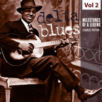 Charlie Patton - Milestones of a Legend - Delta Blues, Vol. 2