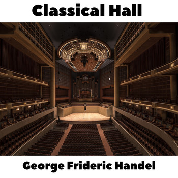 George Frideric Handel - Classical Hall: George Frideric Handel