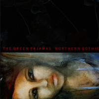 The Green Pajamas - Northern Gothic