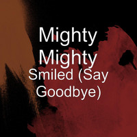 Mighty Mighty - Smiled (Say Goodbye)