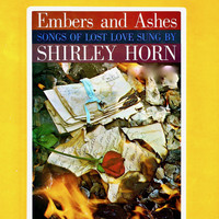 Shirley Horn - Embers and Ashes (Songs of Lost Love Sung by Shirley Horn)