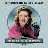 Vera Lynn - Remember The Good Old Days