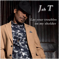 Jah T - Lay Your Troubles on My Sholder