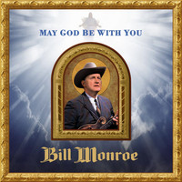 Bill Monroe - May God Be with You