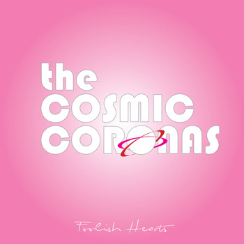 The Cosmic Coronas - Foolish Hearts