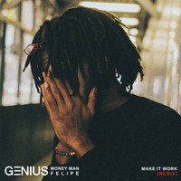 Genius - Make It Work (Remix) [feat. Money Man & Felipe] (Explicit)