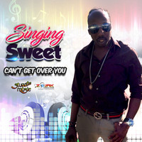 Singing Sweet - Can't Get Over You - Single