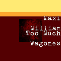Maxi Millian - Too Much Wagones
