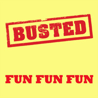 Busted - Fun Fun Fun