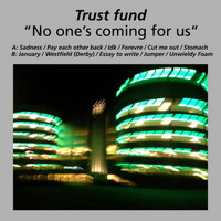 Trust Fund - No-One's Coming for Us