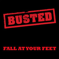 Busted - Fall At Your Feet