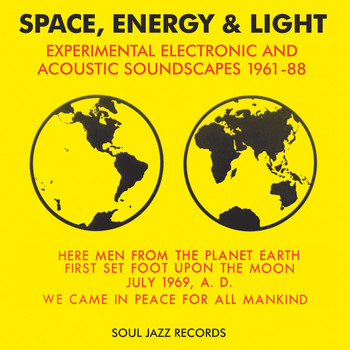 Various Artists - Soul Jazz Records presents Space, Energy & Light: Experimental Electronic And Acoustic Soundscapes 1961-88