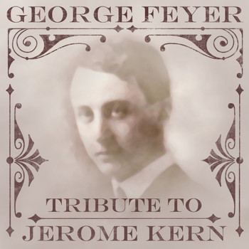 George Feyer - Tribute to Jerome Kern