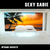 Sexy Sadie - Dream Covers